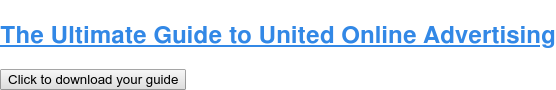 The Ultimate Guide to United Online Advertising Click to download your guide
