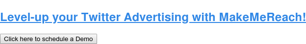 Level-up your Twitter Advertising with MakeMeReach! Click here to schedule a Demo