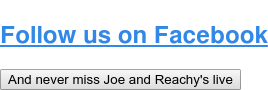 Follow us on Facebook And never miss Joe and Reachy's live