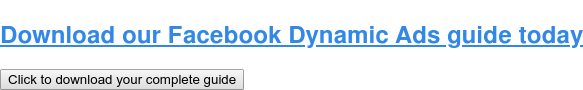 Download our Facebook Dynamic Ads guide today Click to download your complete guide